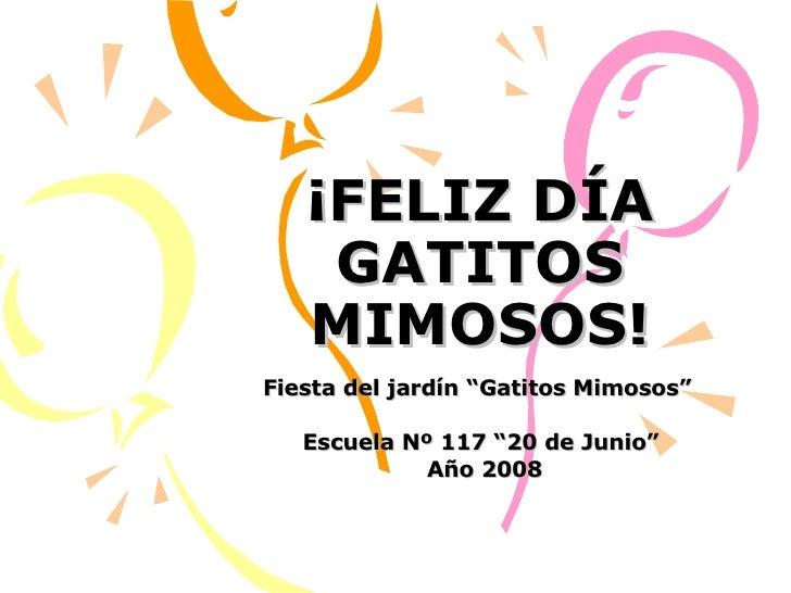 """¡FELIZ DÍA GATITOS MIMOSOS! Fiesta del jardín """"Gatitos Mimosos""""  Escuela Nº 117 """"20 de Junio"""" Año 2008"""