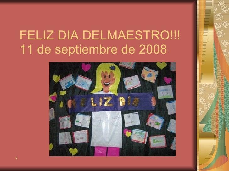 FELIZ DIA DELMAESTRO!!! 11 de septiembre de 2008