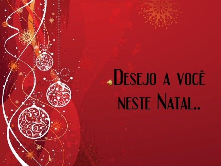 Desejo a você neste Natal..