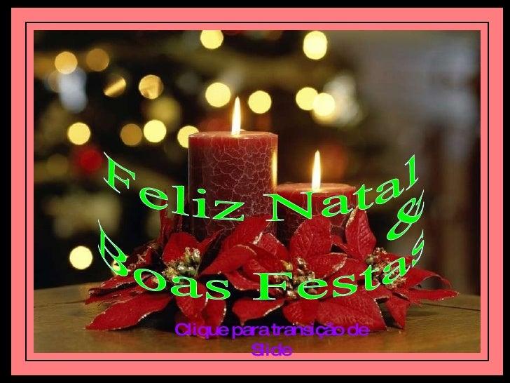 Feliz Natal & Boas Festas Clique para transição de Slide