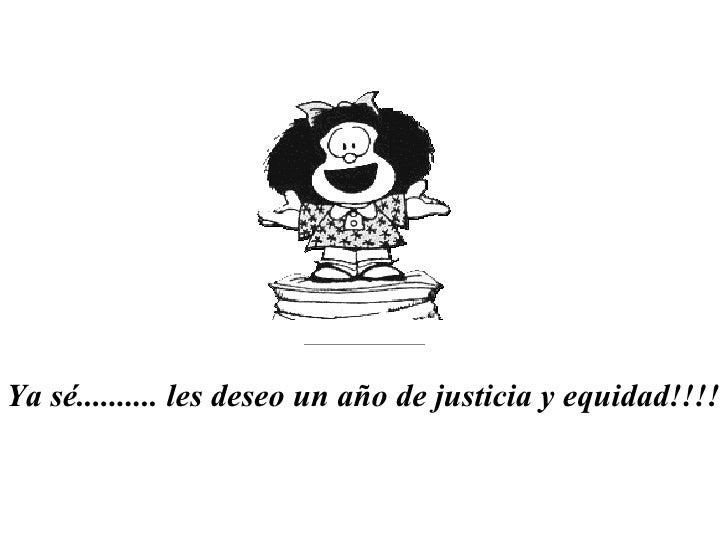 Ya sé.......... les deseo un año de justicia y equidad!!!!