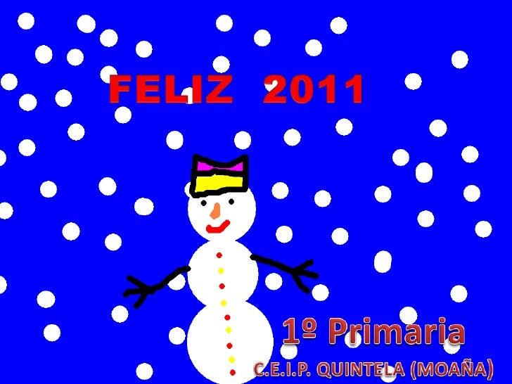FELIZ  2011 1º Primaria C.E.I.P. QUINTELA (MOAÑA)