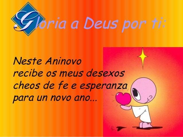 loria a Deus por ti: Neste Aninovo recibe os meus desexos cheos de fe e esperanza para un novo ano...