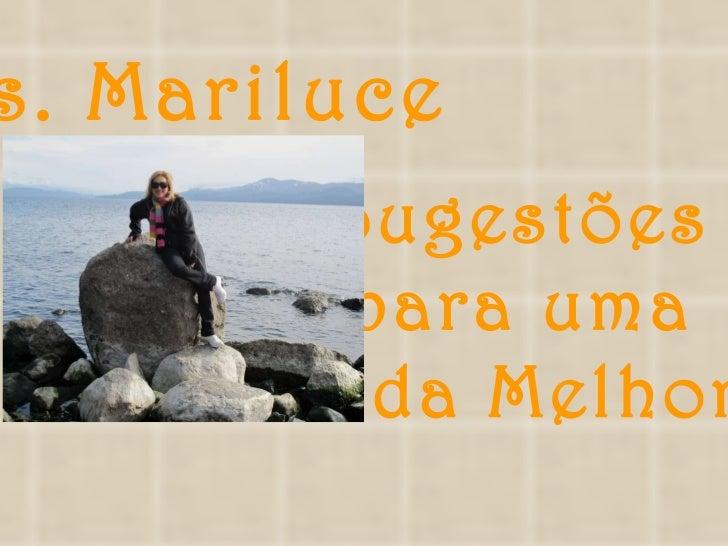 Ms. Mariluce Sugestões para uma Vida Melhor