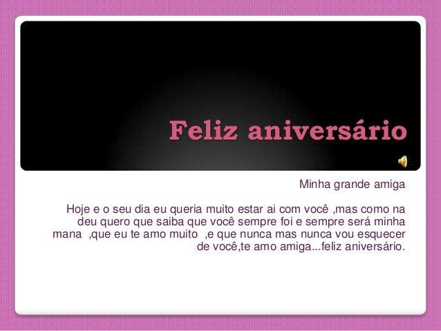 Feliz aniversário Minha grande amiga Hoje e o seu dia eu queria muito estar ai com você ,mas como na deu quero que saiba q...