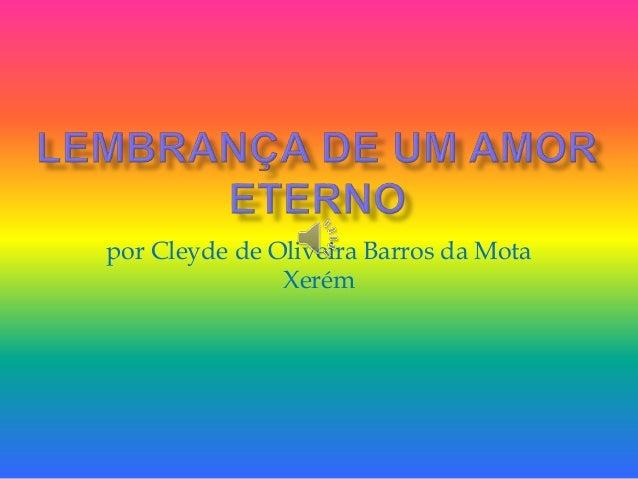 por Cleyde de Oliveira Barros da Mota Xerém