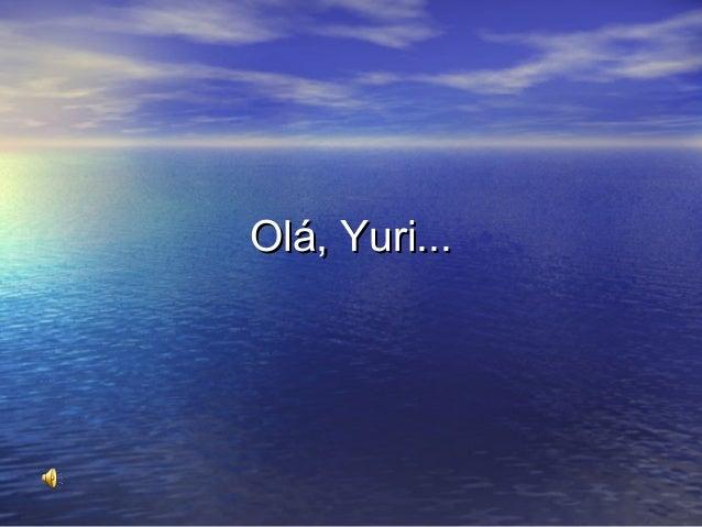 Olá, Yuri...Olá, Yuri...