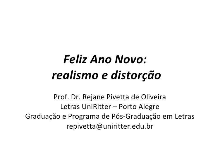Feliz Ano Novo:  realismo e distorção Prof. Dr. Rejane Pivetta de Oliveira Letras UniRitter – Porto Alegre Graduação e Pro...