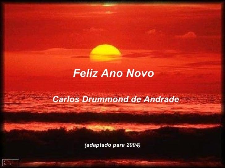 Feliz Ano Novo Carlos Drummond de Andrade (adaptado para 2004)