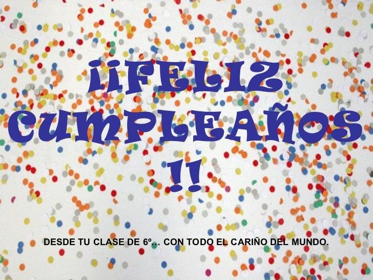 ¡¡FELIZ CUMPLEAÑOS!! DESDE TU CLASE DE 6º… CON TODO EL CARIÑO DEL MUNDO.