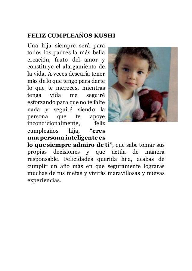 FELIZ CUMPLEAÑOS KUSHI Una hija siempre será para todos los padres la más bella creación, fruto del amor y constituye el a...