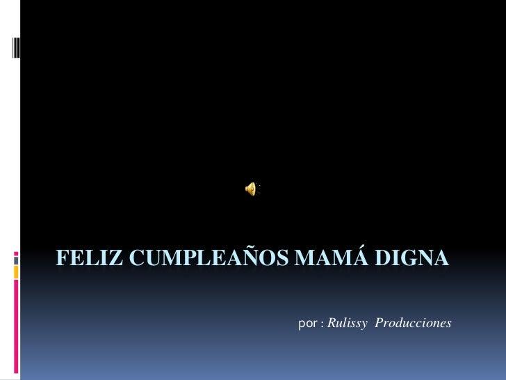 FELIZ CUMPLEAÑOS MAMÁ DIGNA                por : Rulissy Producciones