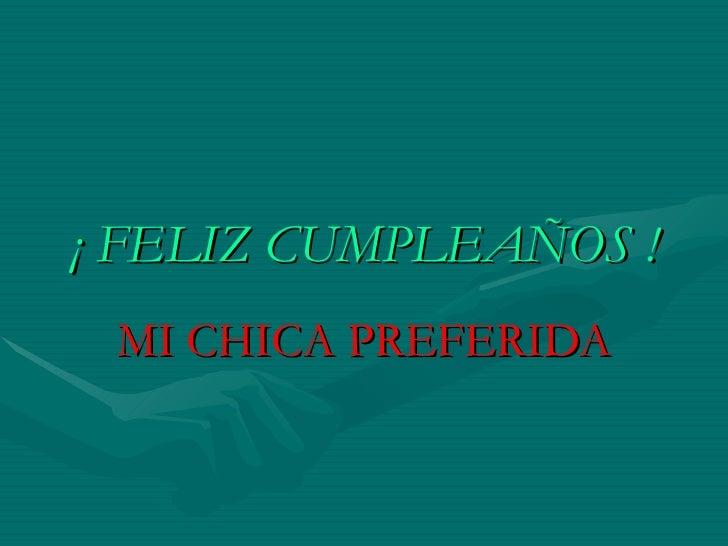 ¡ FELIZ CUMPLEAÑOS ! MI CHICA PREFERIDA