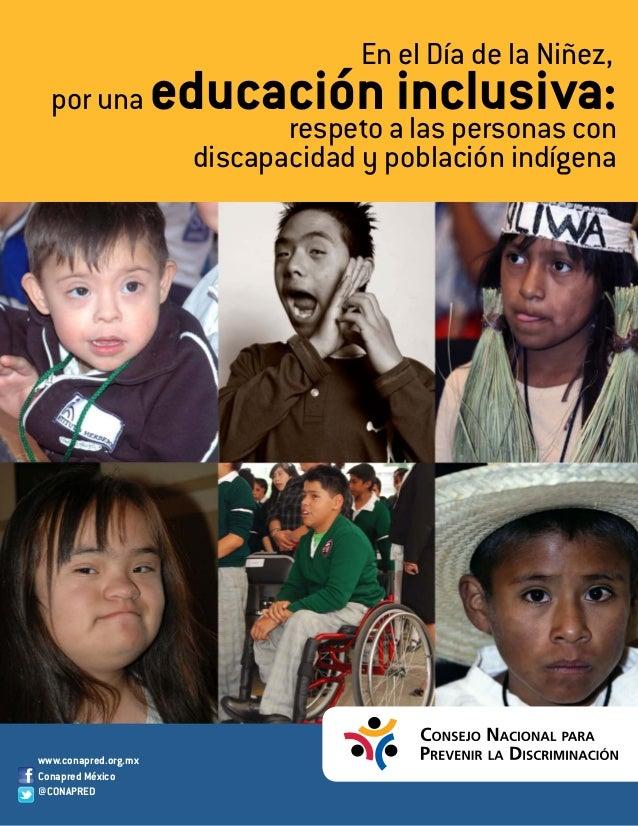 por una educación inclusiva:discapacidad y población indígenarespeto a las personas conEn el Día de la Niñez,www.conapred....
