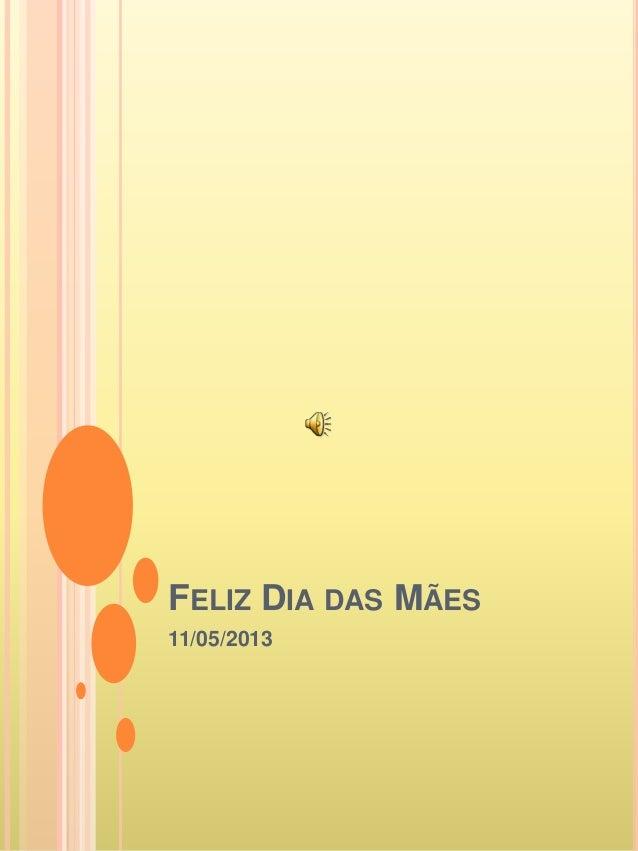 FELIZ DIA DAS MÃES 11/05/2013
