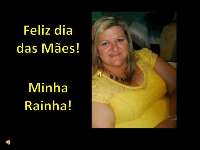 Feliz dia das Mães!   Minha Rainha!