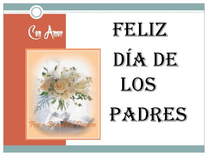 Con Amor<br />Feliz<br />Día de Los<br />     PADRES<br />