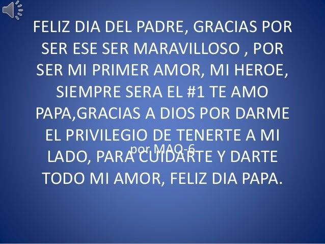 FELIZ DIA DEL PADRE, GRACIAS POR SER ESE SER MARAVILLOSO , POR SER MI PRIMER AMOR, MI HEROE, SIEMPRE SERA EL #1 TE AMO PAP...