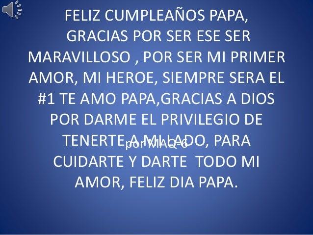 FELIZ CUMPLEAÑOS PAPA, GRACIAS POR SER ESE SER MARAVILLOSO , POR SER MI PRIMER AMOR, MI HEROE, SIEMPRE SERA EL #1 TE AMO P...
