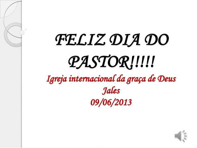 FELIZ DIA DOPASTOR!!!!!Igreja internacional da graça de DeusJales09/06/2013