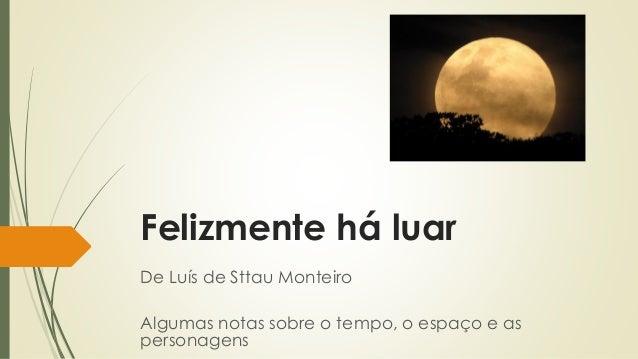 Felizmente há luar De Luís de Sttau Monteiro Algumas notas sobre o tempo, o espaço e as personagens