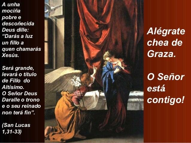 """A unhamociñapobre edescoñecidaDeus dille:""""Darás a luz                  Alégrateun fillo a        chea dequen chamarásXesús..."""