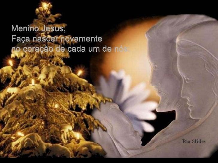 Menino Jesus, Faça nascer novamente no coração de cada um de nós: