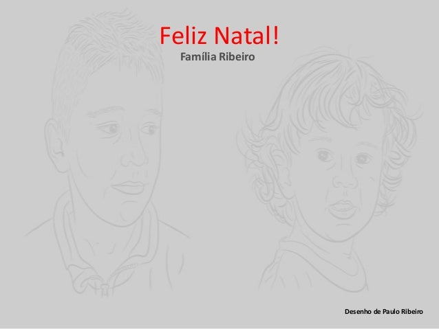 Feliz Natal!  Família Ribeiro                    Desenho de Paulo Ribeiro
