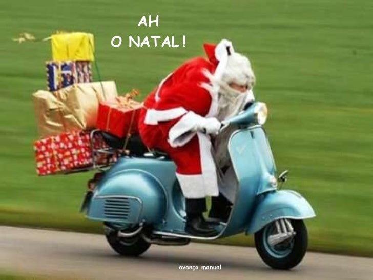 AH O NATAL   ! <ul><li>avanço manual </li></ul>