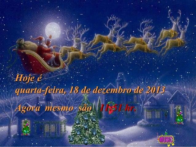 Hoje é quarta-feira, 18 de dezembro de 2013 Agora mesmo são 11:51 hr.