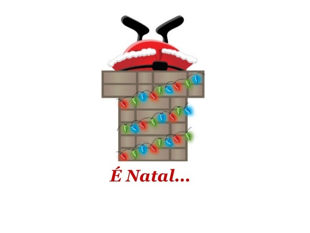 É Natal...