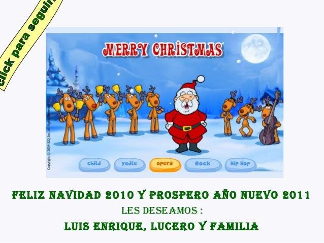 FELIZ NAVIDAD 2010 Y PROSPERO AÑO NUEVO 2011 LES DESEAmOS : LUIS ENRIqUE, LUcERO Y FAmILIA