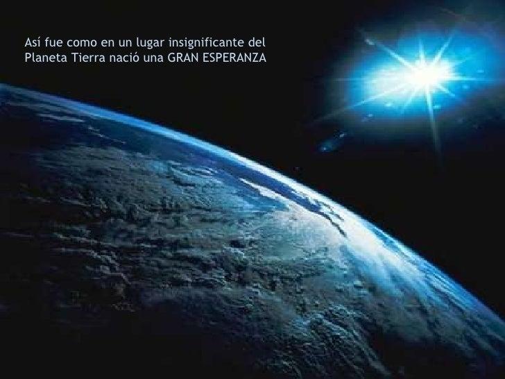 Así fue como en un lugar insignificante del Planeta Tierra nació una GRAN ESPERANZA