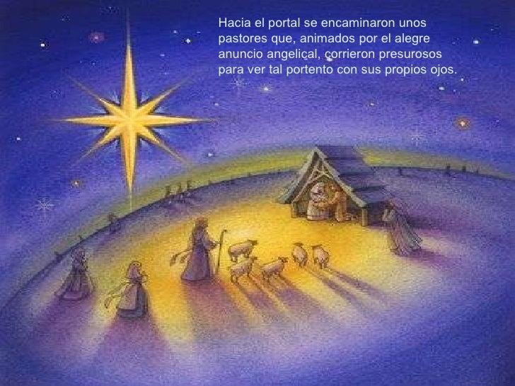 Hacia el portal se encaminaron unos pastores que, animados por el alegre anuncio angelical, corrieron presurosos para ver ...