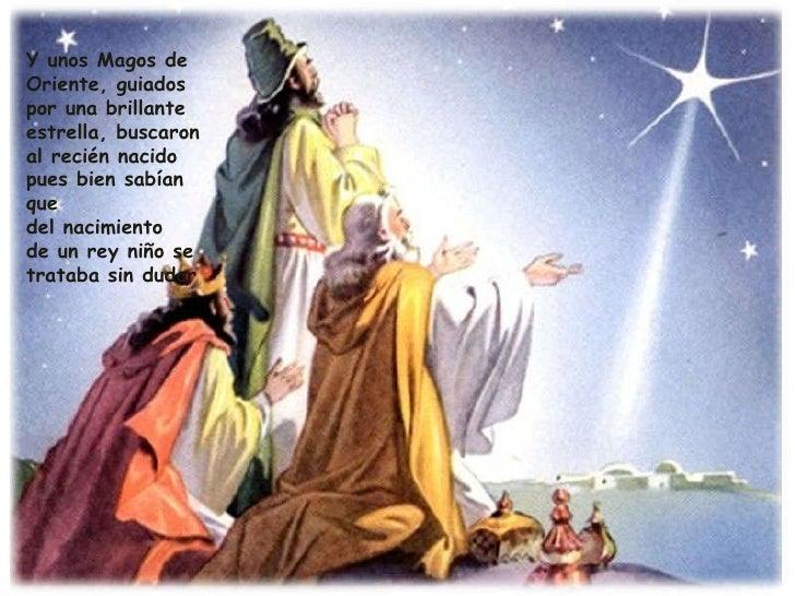 Y unos Magos de Oriente, guiados por una brillante estrella, buscaron al recién nacido pues bien sabían que del nacimiento...