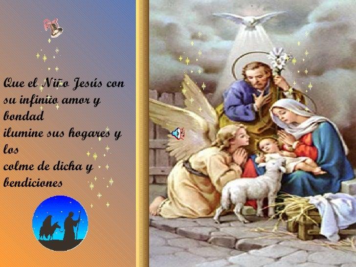 Que el Niño Jesús con su infinito amor y bondad ilumine sus hogares y los colme de dicha y bendiciones