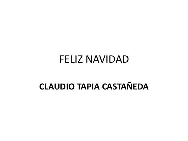 FELIZ NAVIDAD  CLAUDIO TAPIA CASTAÑEDA