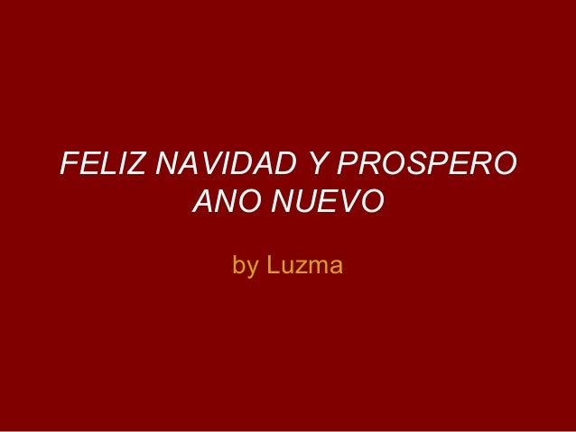 FELIZ NAVIDAD Y PROSPERO        ANO NUEVO         by Luzma
