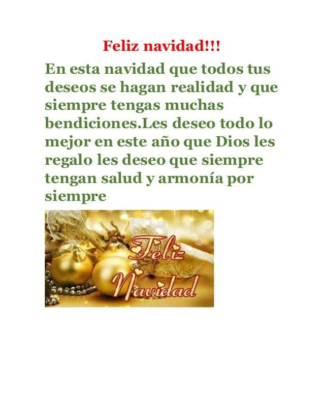Feliz navidad!!! En esta navidad que todos tus deseos se hagan realidad y que siempre tengas muchas bendiciones.Les deseo ...