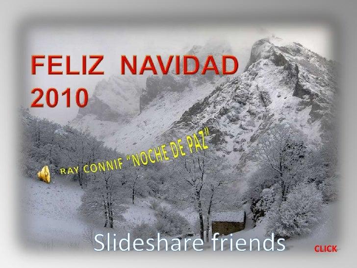"""FELIZ  NAVIDAD  2010<br />RAY CONNIF """"NOCHE DE PAZ""""<br />Slideshare friends<br />CLICK<br />"""