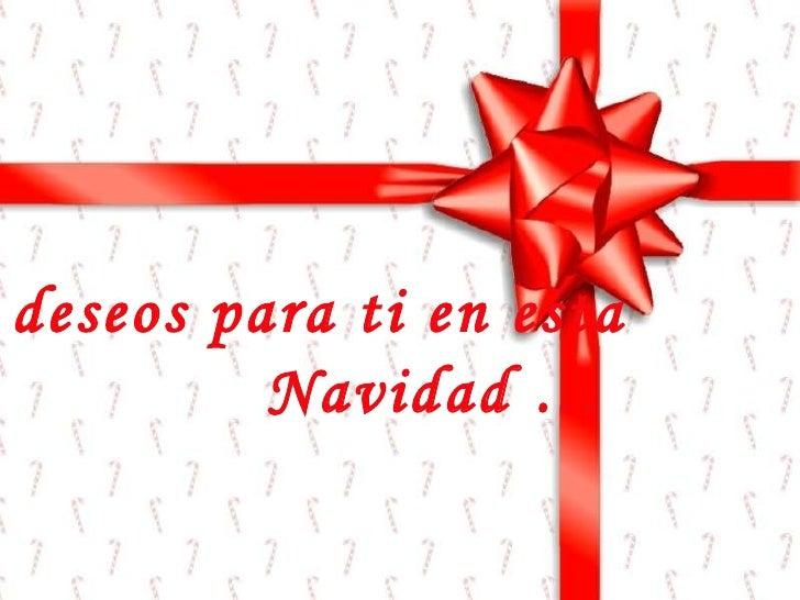 Mis deseos para ti en esta  Navidad …