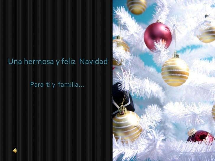 Una hermosa y feliz Navidad     Para ti y familia…
