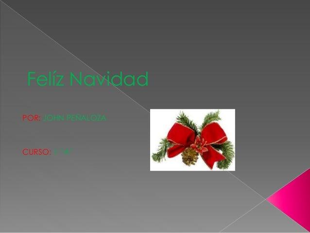 """Felíz Navidad POR: JOHN PEÑALOZA CURSO: 1 """"A"""""""