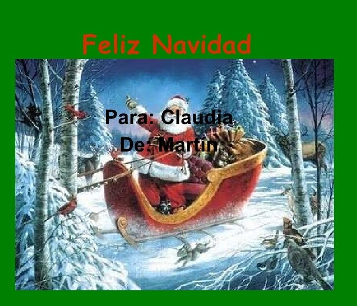 Feliz Navidad Para: Claudia De: Martín
