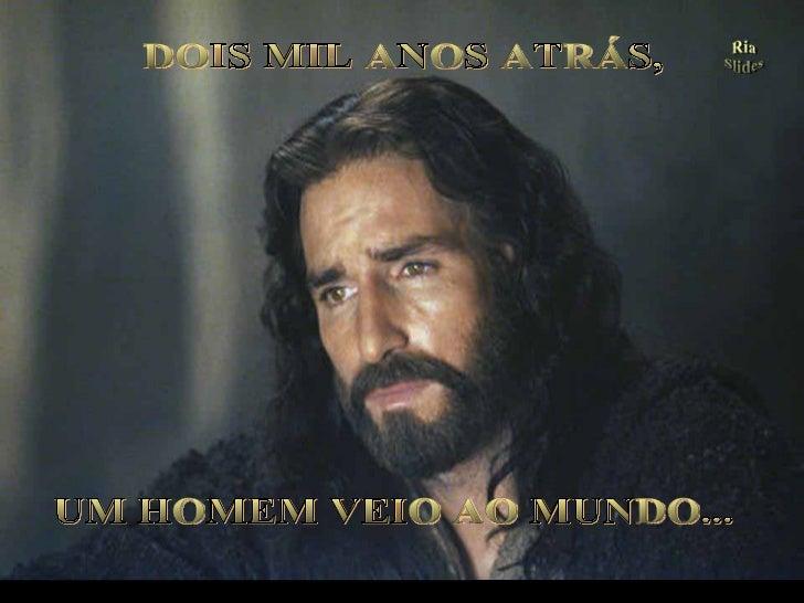 . UM HOMEM VEIO AO MUNDO... DOIS MIL ANOS ATRÁS, (Imagem do filme The Passion of the Christ, de Mel Gibson)