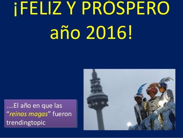 """¡FELIZ Y PRÓSPERO año 2016! ....El año en que las """"reinas magas"""" fueron trendingtopic ....El año en que las """"reinas magas""""..."""
