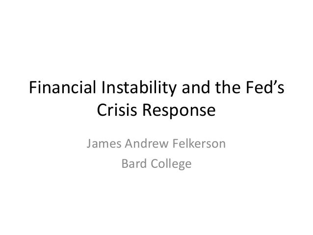 Financial Instability and the Fed's  Crisis Response  James Andrew Felkerson  Bard College