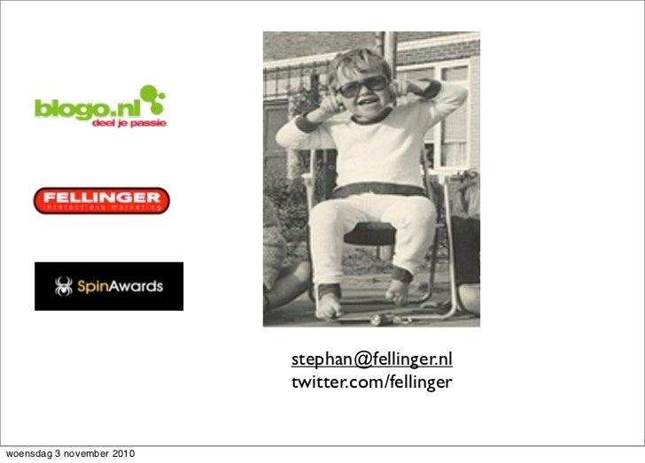 stephan@fellinger.nl                           twitter.com/fellingerwoensdag 3 november 2010