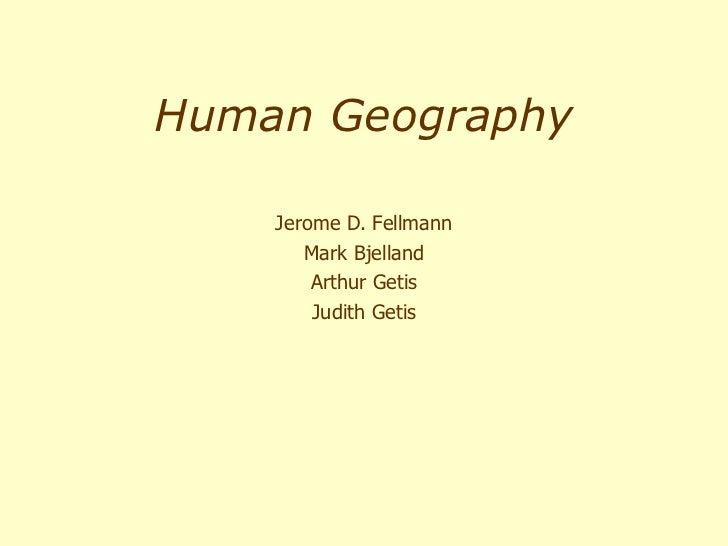 Human Geography Jerome D. Fellmann Mark Bjelland Arthur Getis Judith Getis