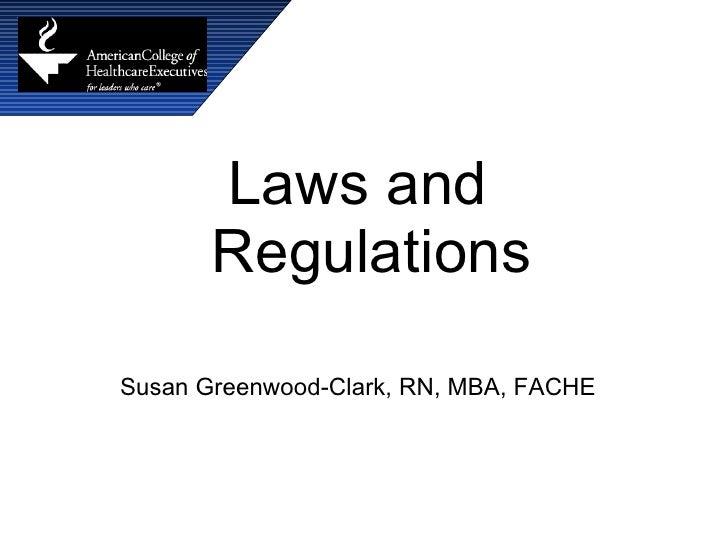 <ul><li>Laws and Regulations </li></ul><ul><li>Susan Greenwood-Clark, RN, MBA, FACHE </li></ul>